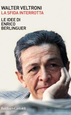 La sfida interrotta: le idee di Enrico Berlinguer