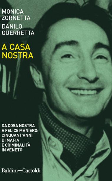 A casa nostra. Da Cosa Nostra a Felice Maniero: cinquant'anni di mafia e criminalità in Veneto