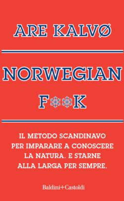 Norvegian f**k. Il metodo scandinavo per imparare a conoscere la natura. E starne alla larga per sempre