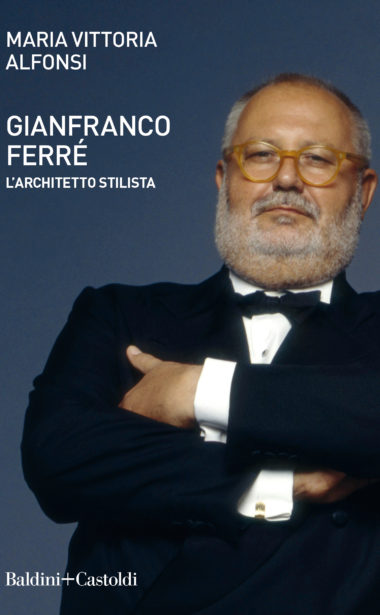 Gianfranco Ferré. L'architetto stilista